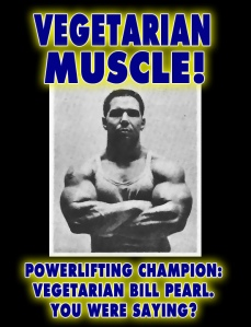 Vegetarian Body Builder Power lifting champion Bill Pearl